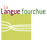 La Langue Fourchue